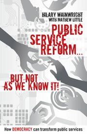 Public Service Reform . . . but not as we know it: A story of how democracy can make public services genuinely efficient